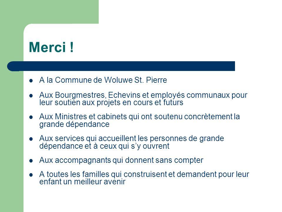 Merci ! A la Commune de Woluwe St. Pierre Aux Bourgmestres, Echevins et employés communaux pour leur soutien aux projets en cours et futurs Aux Minist