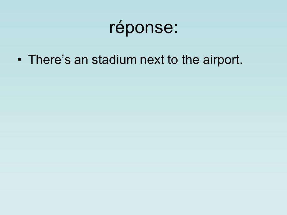 réponse: Theres an stadium next to the airport.