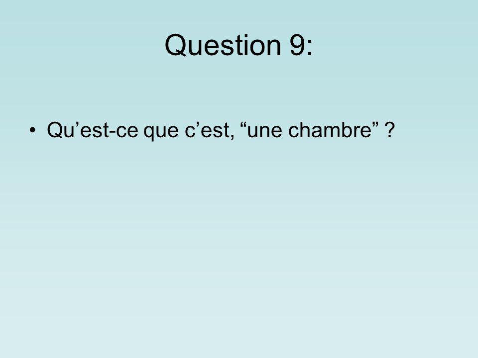 Question 9: Quest-ce que cest, une chambre