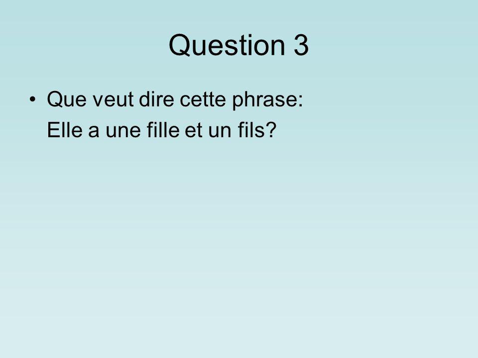 Question 3 Que veut dire cette phrase: Elle a une fille et un fils