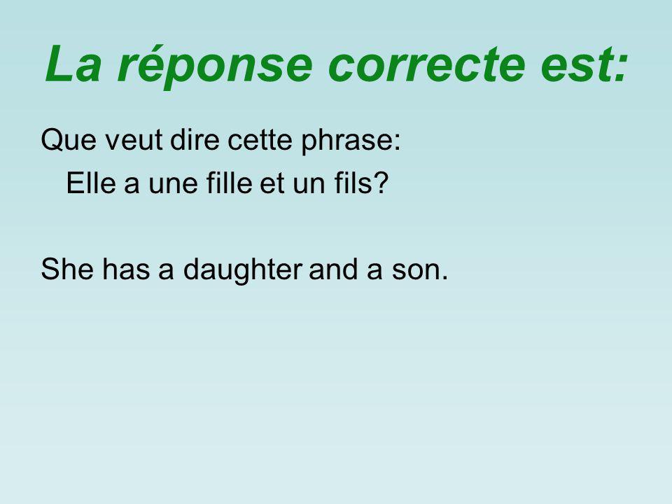 La réponse correcte est: Que veut dire cette phrase: Elle a une fille et un fils.