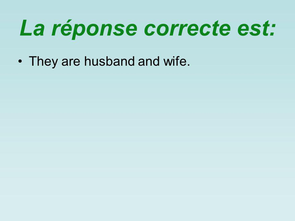 La réponse correcte est: They are husband and wife.