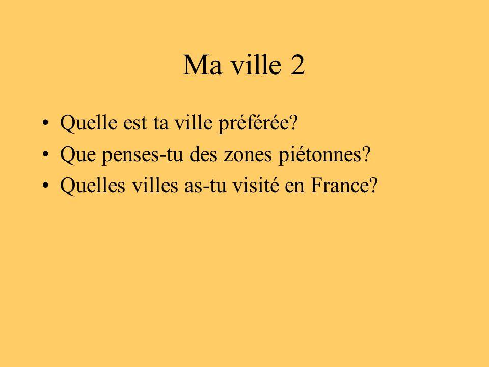 Ma ville 2 Quelle est ta ville préférée? Que penses-tu des zones piétonnes? Quelles villes as-tu visité en France?