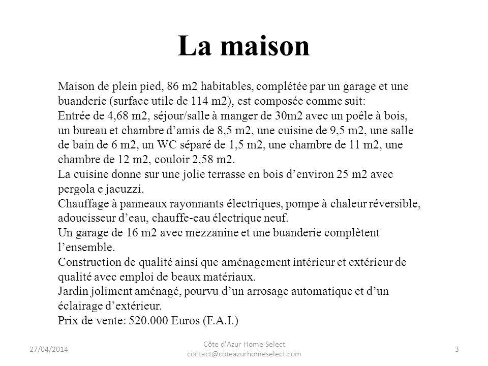 La maison 27/04/2014 Côte d'Azur Home Select contact@coteazurhomeselect.com 3 Maison de plein pied, 86 m2 habitables, complétée par un garage et une b