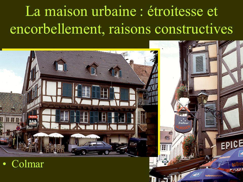 La maison urbaine : étroitesse et encorbellement, raisons constructives Colmar