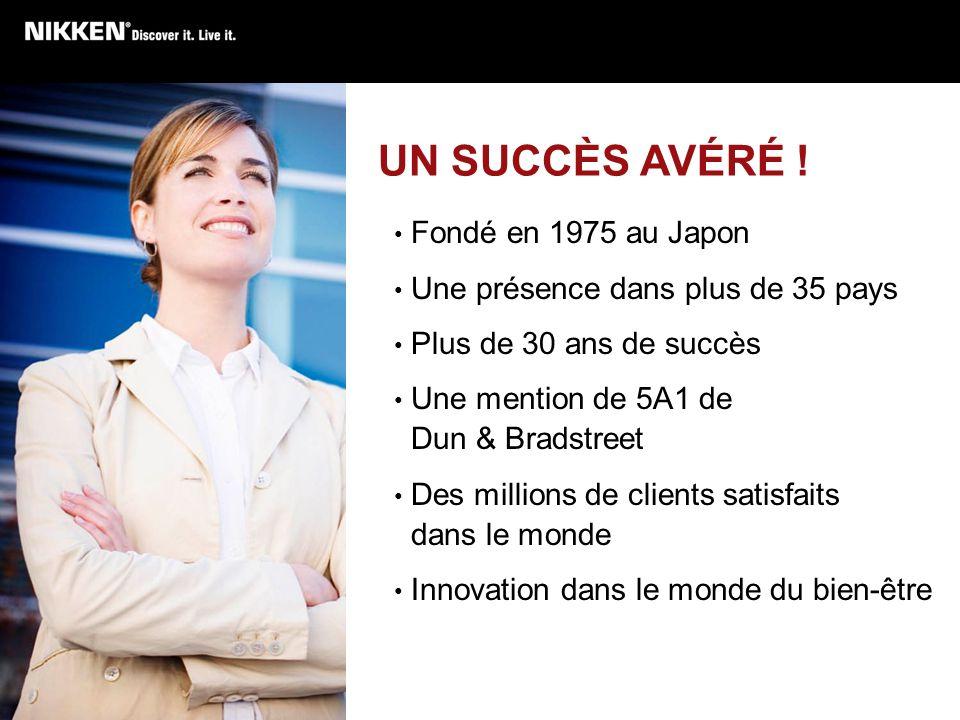 UN SUCCÈS AVÉRÉ ! Fondé en 1975 au Japon Une présence dans plus de 35 pays Plus de 30 ans de succès Une mention de 5A1 de Dun & Bradstreet Des million