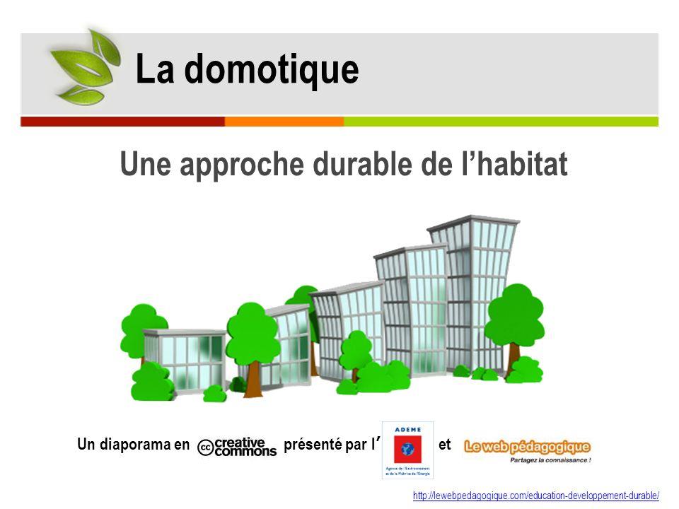 http://lewebpedagogique.com/education-developpement-durable/ Un diaporama en présenté par l et La domotique Une approche durable de lhabitat