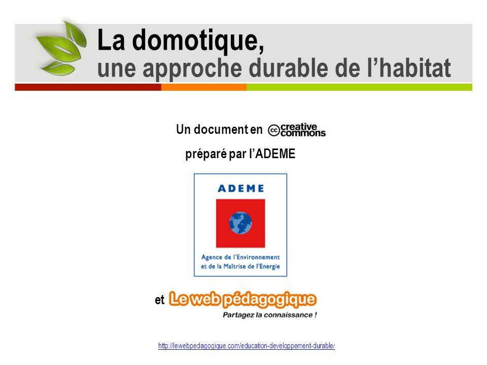 Un document en préparé par lADEME et http://lewebpedagogique.com/education-developpement-durable / La domotique, une approche durable de lhabitat