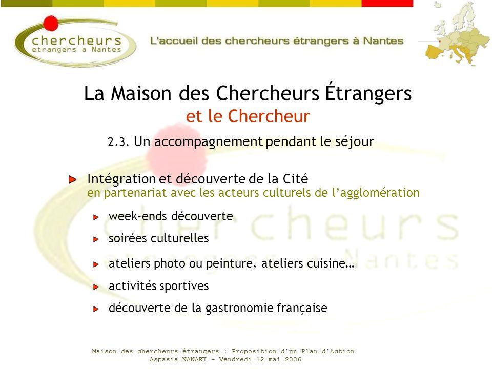 Maison des chercheurs étrangers : Proposition dun Plan dAction Aspasia NANAKI - Vendredi 12 mai 2006 Intégration et découverte de la Cité en partenari