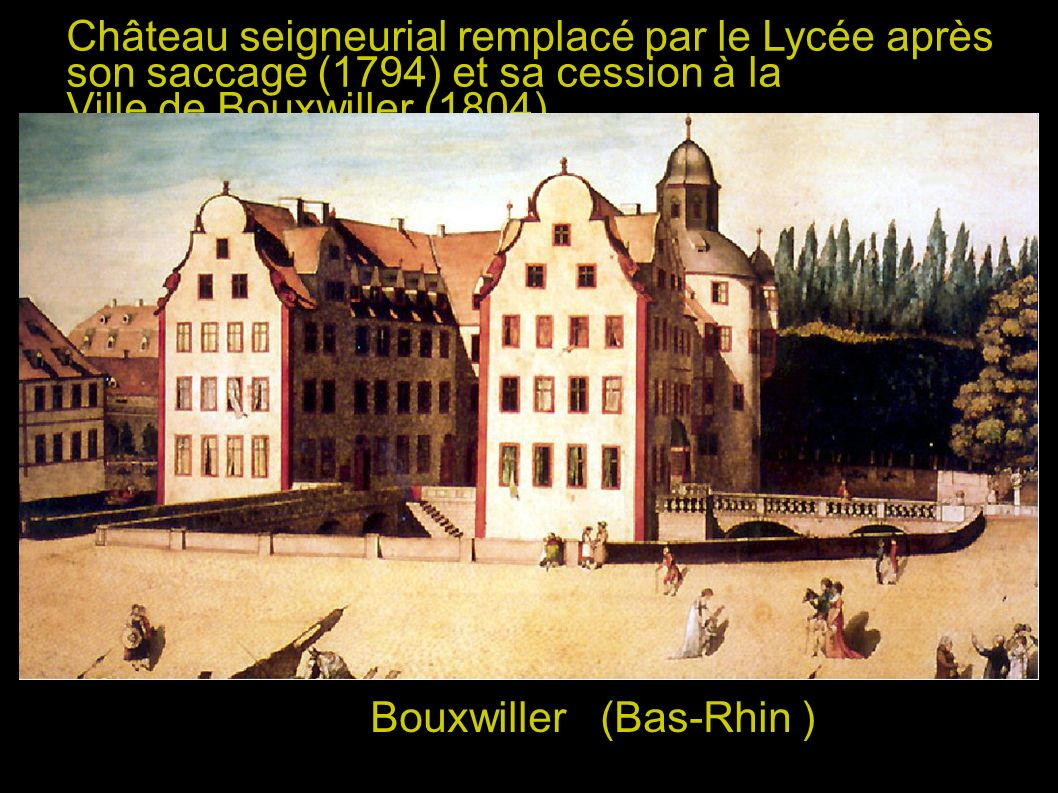 Château seigneurial remplacé par le Lycée après son saccage (1794) et sa cession à la Ville de Bouxwiller (1804) Bouxwiller (Bas-Rhin )