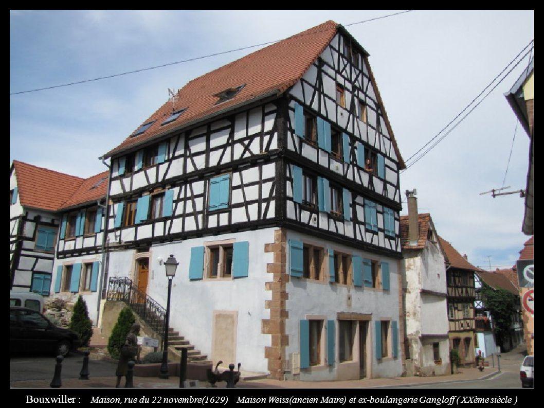 Bouxwiller : Maison, rue du 22 novembre(1629) Maison Weiss(ancien Maire) et ex-boulangerie Gangloff ( XXème siècle )