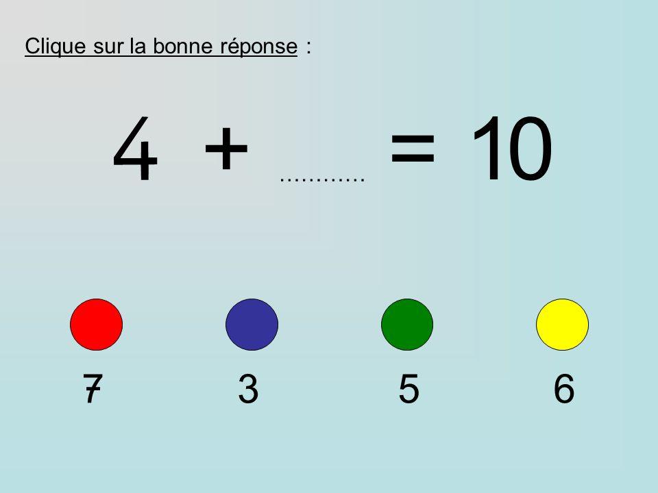 Clique sur la bonne réponse : 4+=10 ………… 7356