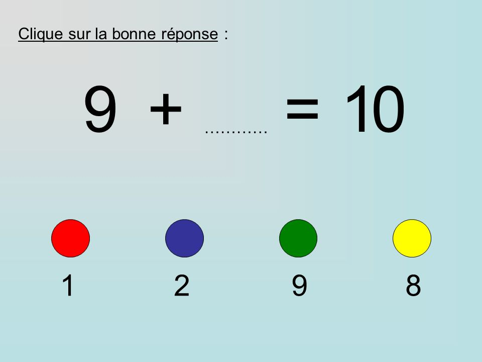 Clique sur la bonne réponse : 9+=10 ………… 1298