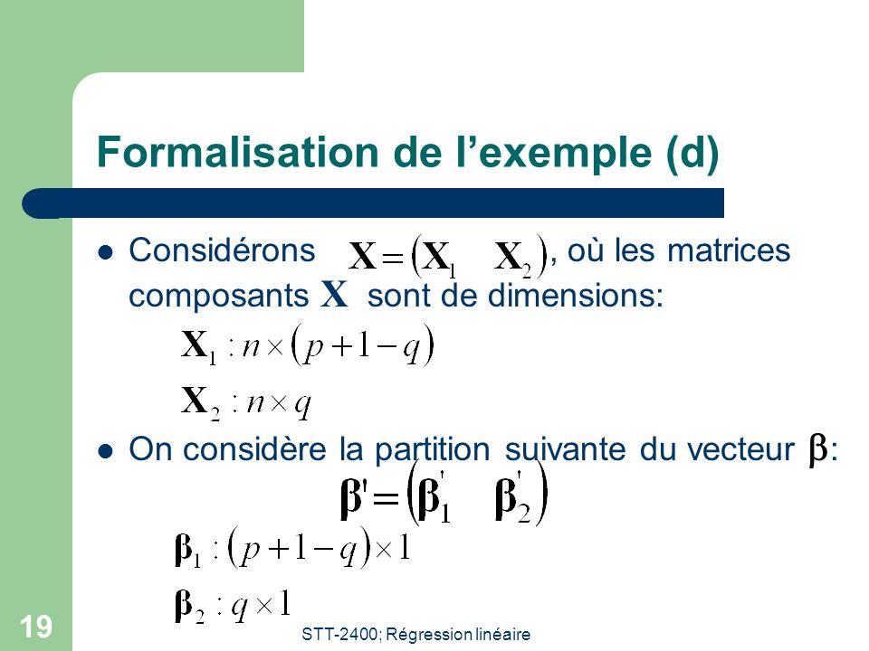 STT-2400; Régression linéaire 19 Formalisation de lexemple (d) Considérons, où les matrices composants X sont de dimensions: On considère la partition suivante du vecteur :