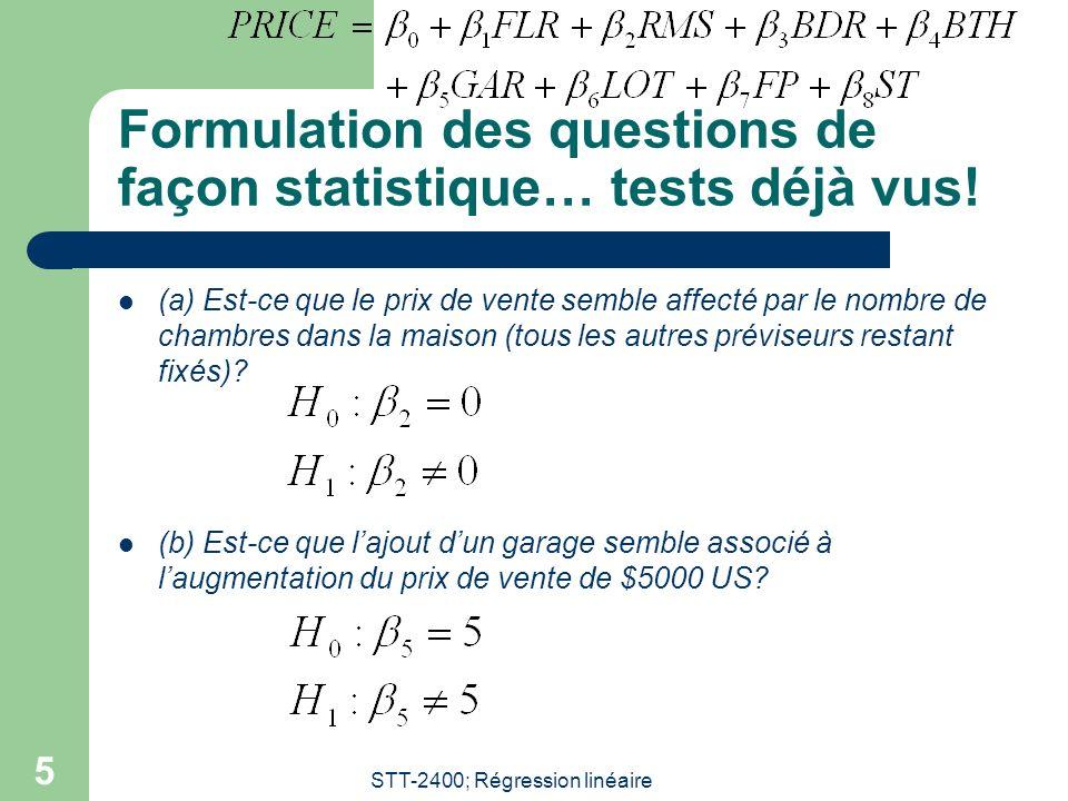 STT-2400; Régression linéaire 5 Formulation des questions de façon statistique… tests déjà vus! (a) Est-ce que le prix de vente semble affecté par le