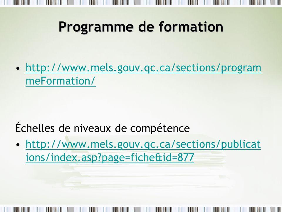 Programme de formation http://www.mels.gouv.qc.ca/sections/program meFormation/http://www.mels.gouv.qc.ca/sections/program meFormation/ Échelles de ni