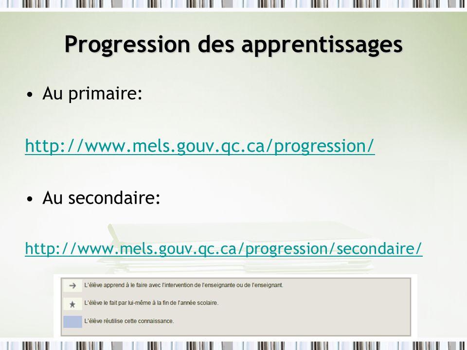 Progression des apprentissages Au primaire: http://www.mels.gouv.qc.ca/progression/ Au secondaire: http://www.mels.gouv.qc.ca/progression/secondaire/