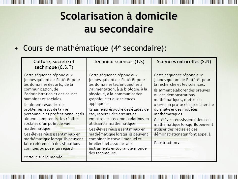 Scolarisation à domicile au secondaire Cours de mathématique (4 e secondaire): Culture, société et technique (C.S.T) Technico-sciences (T.S)Sciences n