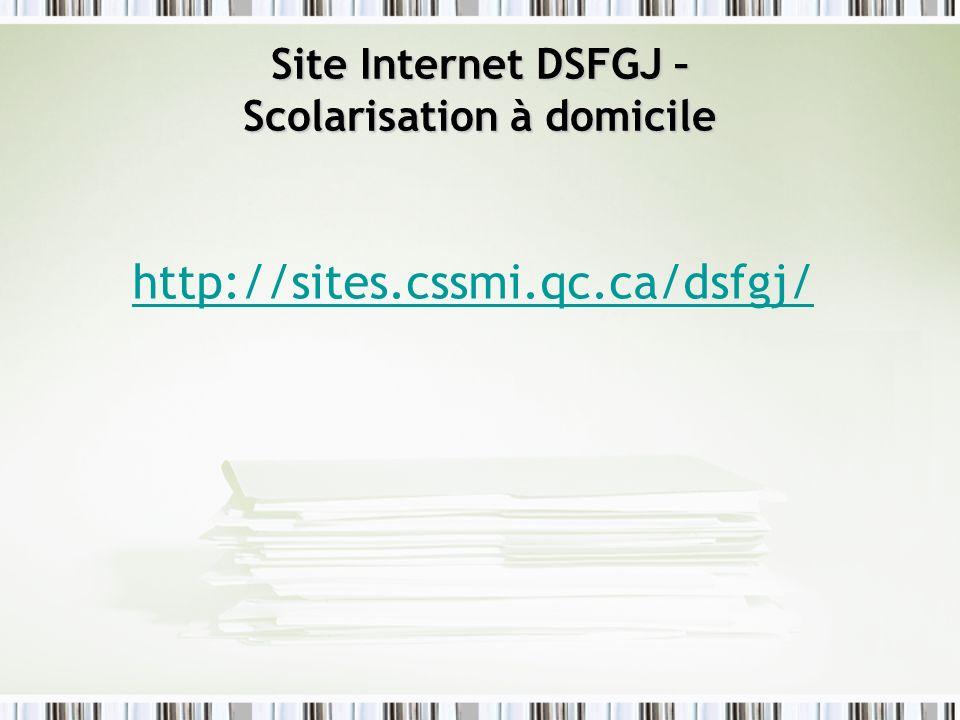 Site Internet DSFGJ – Scolarisation à domicile http://sites.cssmi.qc.ca/dsfgj/