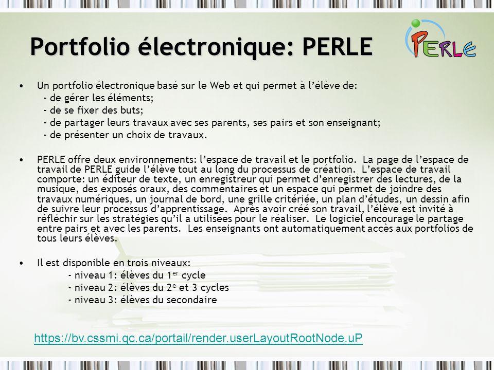 Portfolio électronique: PERLE Un portfolio électronique basé sur le Web et qui permet à lélève de: - de gérer les éléments; - de se fixer des buts; -