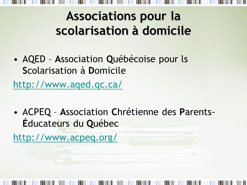 AQED – Association Québécoise pour ls Scolarisation à Domicile http://www.aqed.qc.ca/ ACPEQ – Association Chrétienne des Parents- Éducateurs du Québec