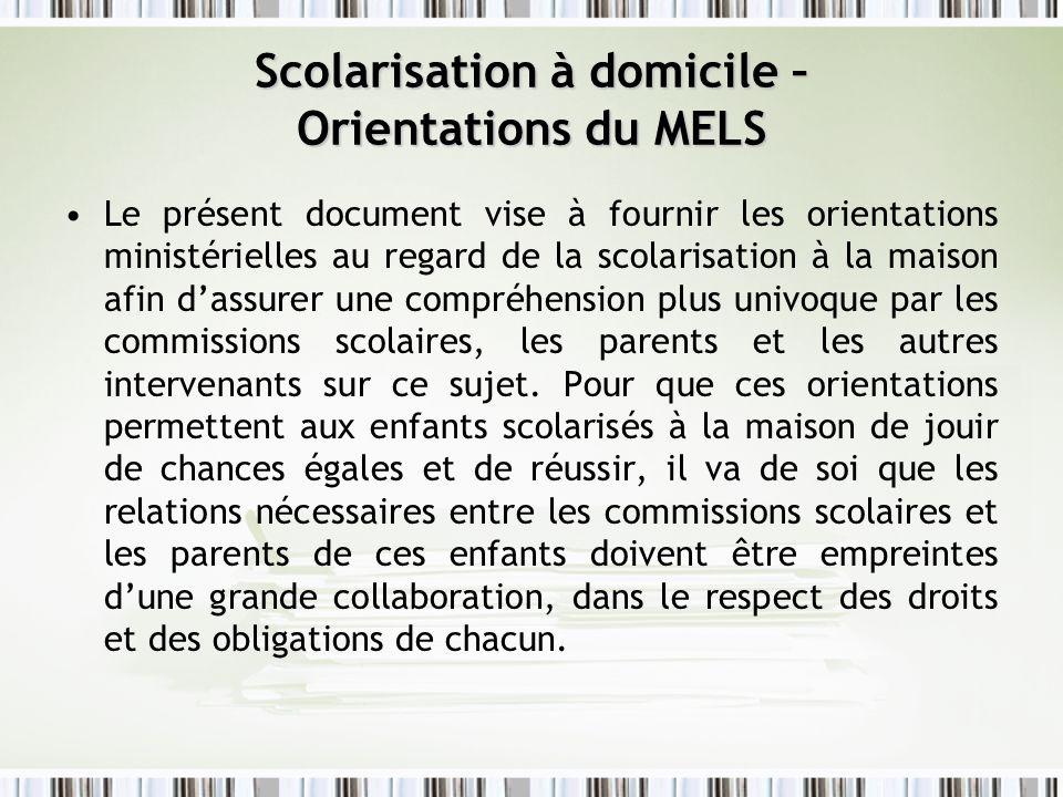 Scolarisation à domicile – Orientations du MELS Le présent document vise à fournir les orientations ministérielles au regard de la scolarisation à la