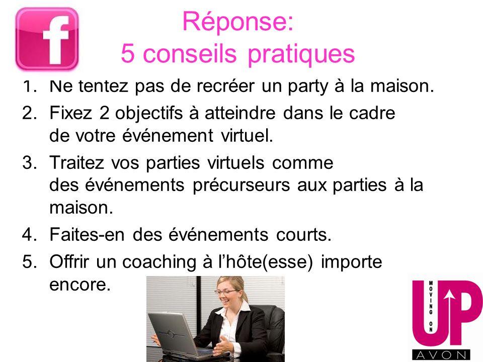 Réponse: 5 conseils pratiques 1.Ne tentez pas de recréer un party à la maison. 2.Fixez 2 objectifs à atteindre dans le cadre de votre événement virtue