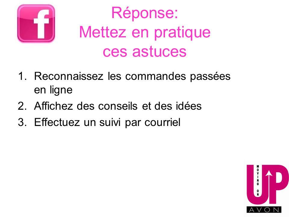 Réponse: Mettez en pratique ces astuces 1.Reconnaissez les commandes passées en ligne 2.Affichez des conseils et des idées 3.Effectuez un suivi par co