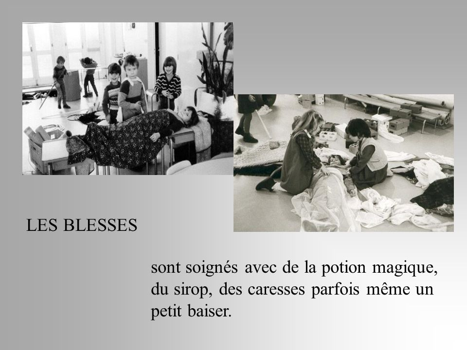 LES BLESSES sont soignés avec de la potion magique, du sirop, des caresses parfois même un petit baiser.