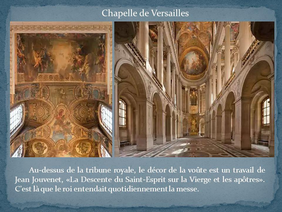 Au-dessus de la tribune royale, le décor de la voûte est un travail de Jean Jouvenet, «La Descente du Saint-Esprit sur la Vierge et les apôtres». C'es
