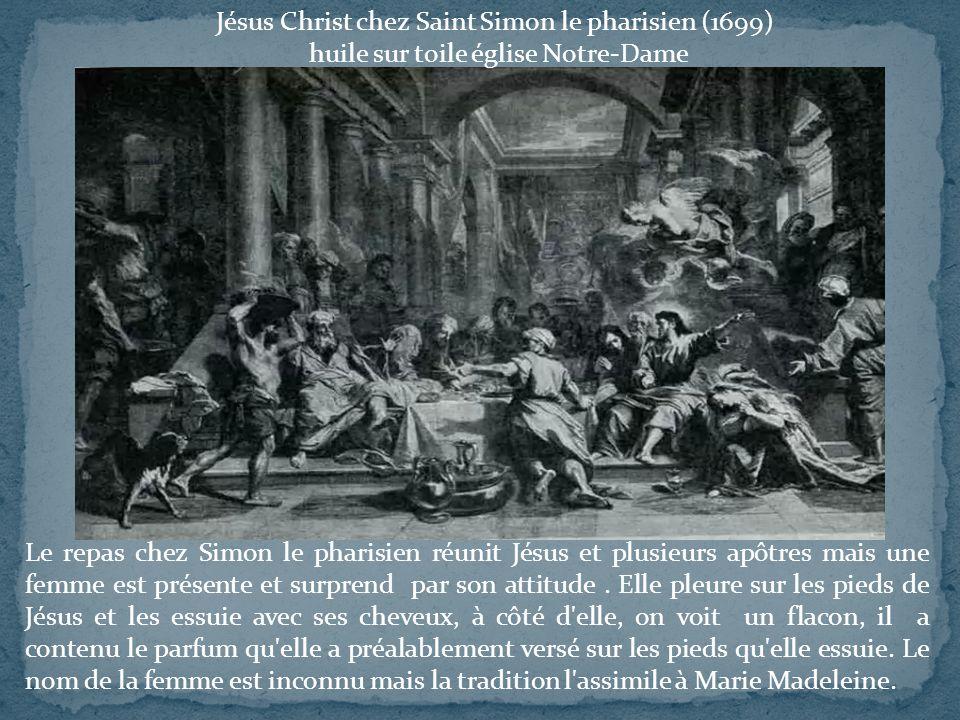Jésus Christ chez Saint Simon le pharisien (1699) huile sur toile église Notre-Dame Le repas chez Simon le pharisien réunit Jésus et plusieurs apôtres