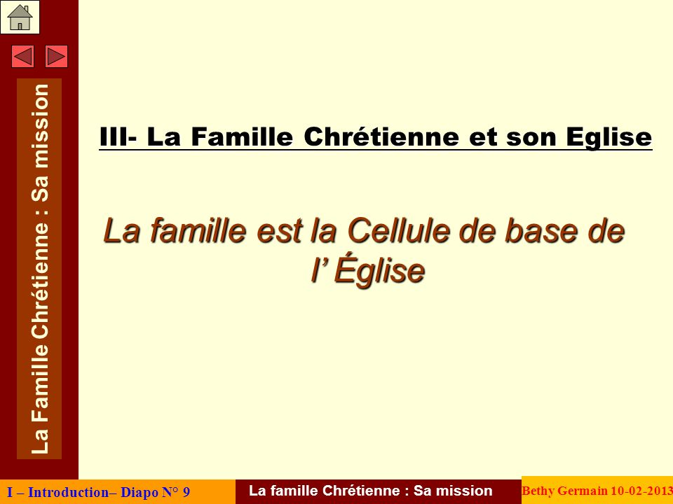 III- La Famille Chrétienne et son Eglise JHA 40, 41A.L. 1, 2 I – Introduction– Diapo N° 9 La famille Chrétienne : Sa mission Bethy Germain 10-02-2013