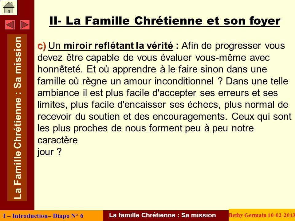 II- La Famille Chrétienne et son foyer c) c) Un miroir reflétant la vérité : Afin de progresser vous devez être capable de vous évaluer vous-même avec