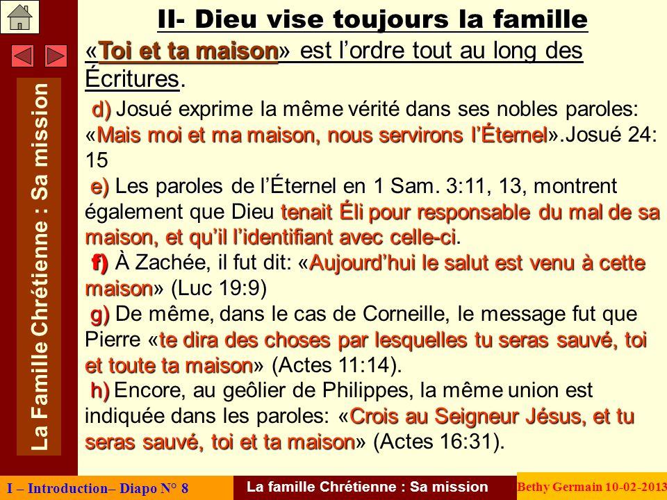 II- Dieu vise toujours la famille «Toi et ta maison» est lordre tout au long des Écritures «Toi et ta maison» est lordre tout au long des Écritures. d