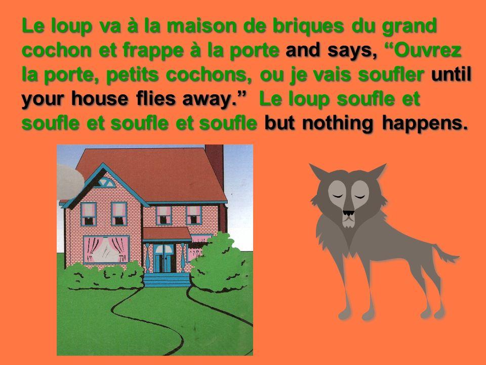 Le loup va à la maison de briques du grand cochon et frappe à la porte and says, Ouvrez la porte, petits cochons, ou je vais soufler until your house