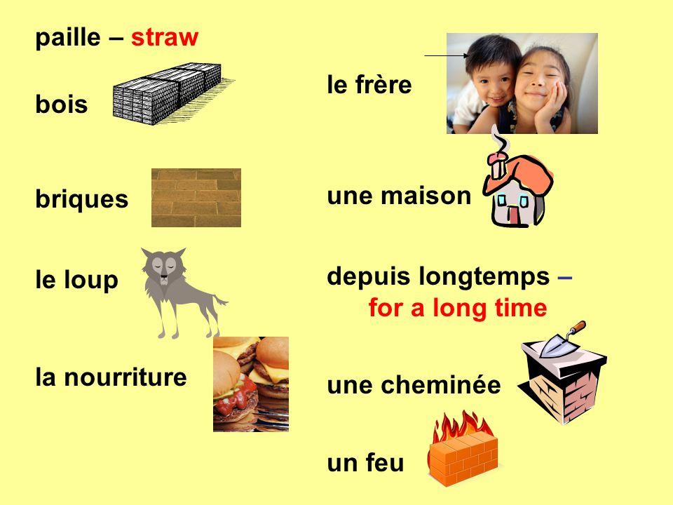 paille – straw bois briques le loup la nourriture le frère une maison depuis longtemps – for a long time une cheminée un feu