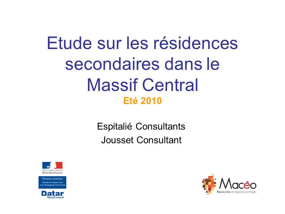 Etude sur les résidences secondaires dans le Massif Central Eté 2010 Espitalié Consultants Jousset Consultant
