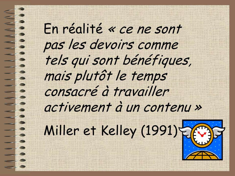 En réalité « ce ne sont pas les devoirs comme tels qui sont bénéfiques, mais plutôt le temps consacré à travailler activement à un contenu » Miller et Kelley (1991)