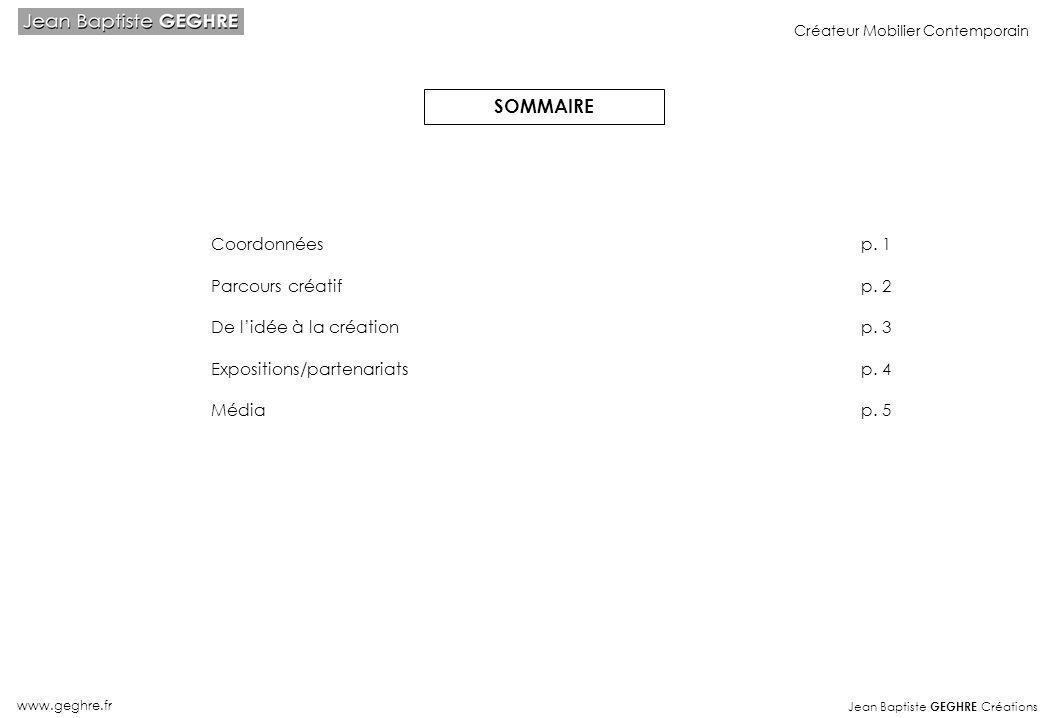 Jean Baptiste GEGHRE Créations www.geghre.fr Créateur Mobilier Contemporain Coordonnées Parcours créatif De lidée à la création Expositions/partenaria