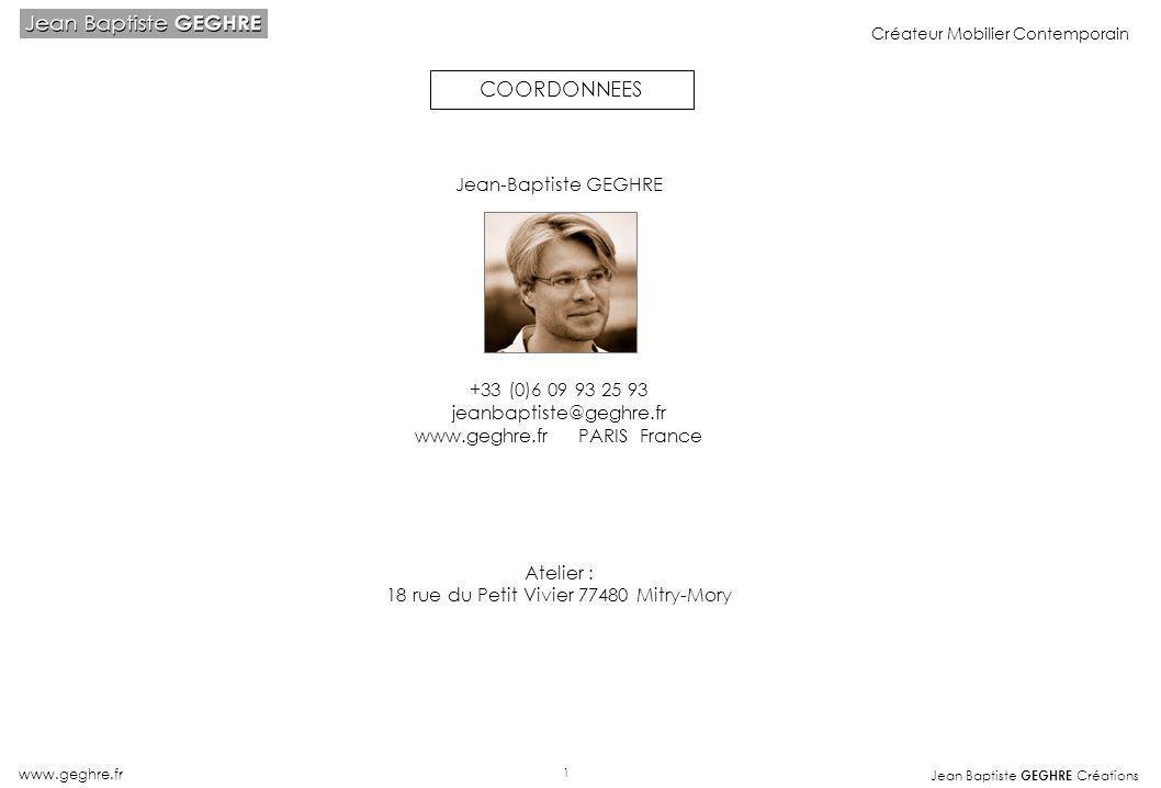 Jean Baptiste GEGHRE Créations www.geghre.fr Créateur Mobilier Contemporain Jean-Baptiste GEGHRE +33 (0)6 09 93 25 93 jeanbaptiste@geghre.fr www.geghr