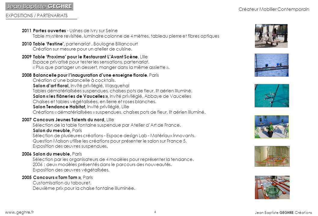 Jean Baptiste GEGHRE Créations www.geghre.fr Créateur Mobilier Contemporain EXPOSITIONS / PARTENARIATS 2011 Portes ouvertes - Usines de Ivry sur Seine