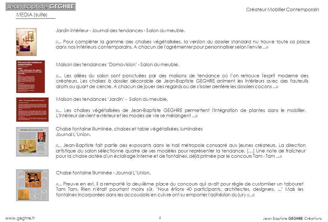 Jean Baptiste GEGHRE Créations www.geghre.fr Créateur Mobilier Contemporain Jardin intérieur - Journal des tendances - Salon du meuble. «... Pour comp