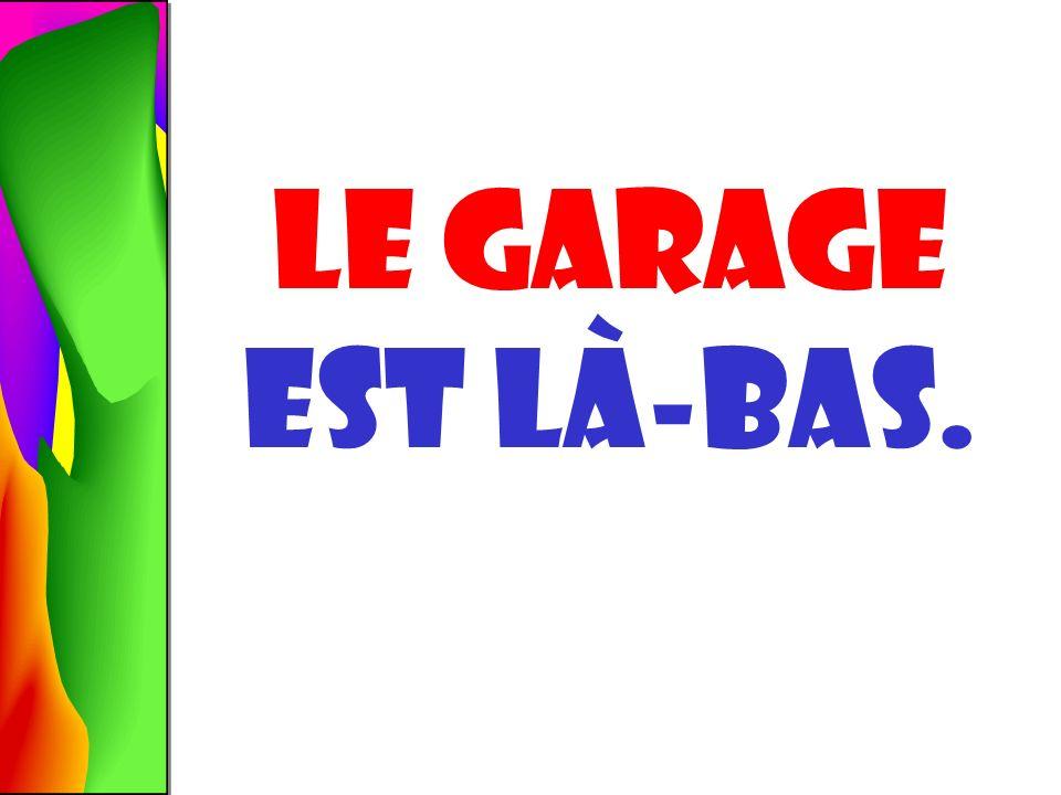 le garage ? OÙ est