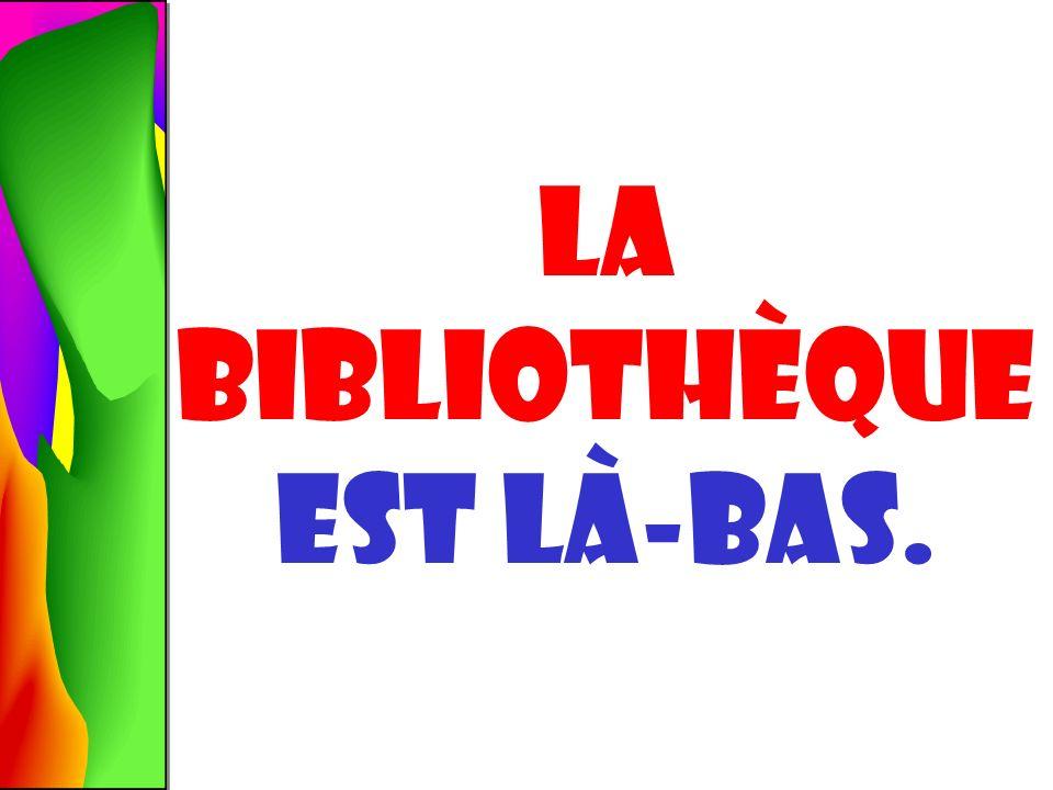 La bibliothÈque ? OÙ est