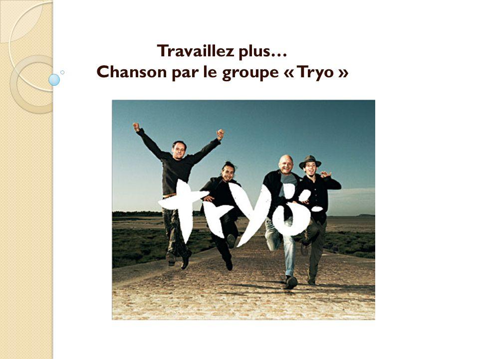 Travaillez plus… Chanson par le groupe « Tryo »