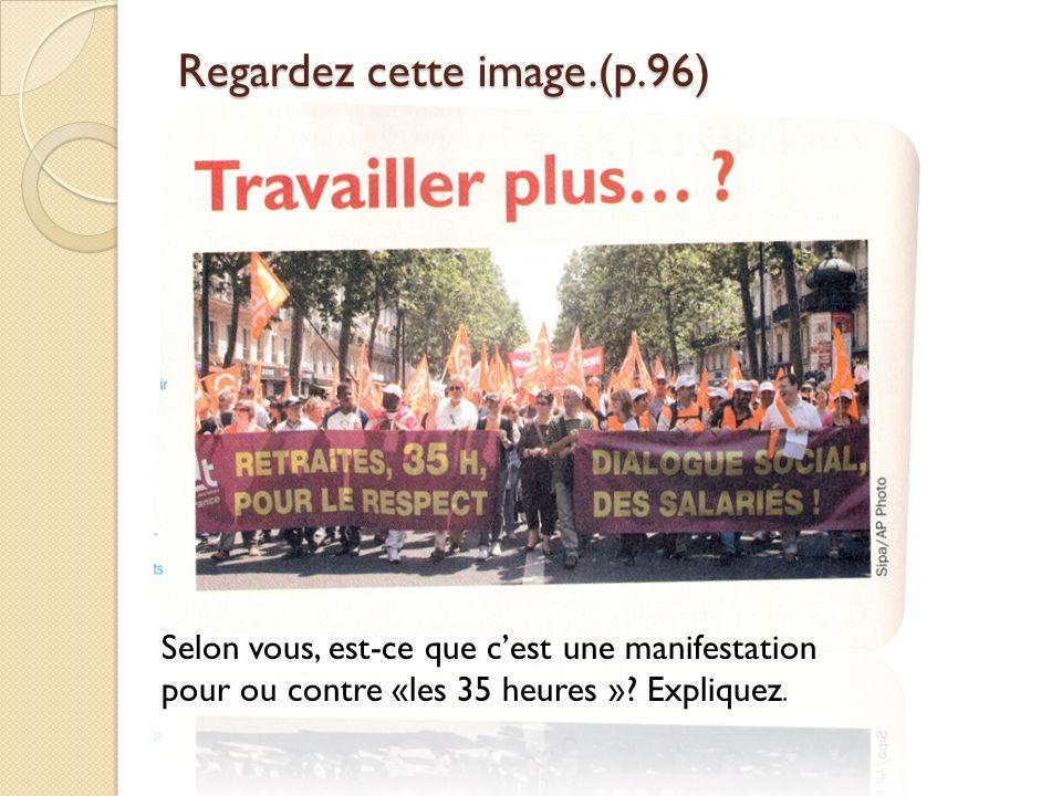 Regardez cette image.(p.96) Selon vous, est-ce que cest une manifestation pour ou contre «les 35 heures »? Expliquez.