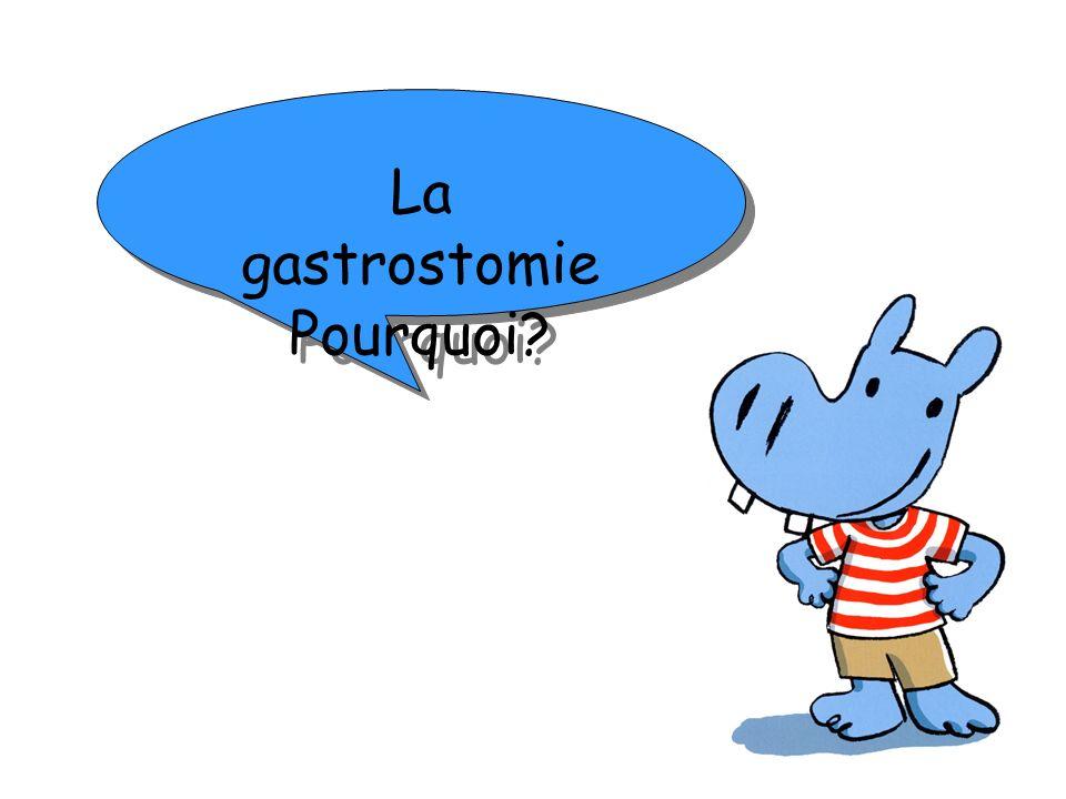 La gastrostomie Pourquoi? La gastrostomie Pourquoi?