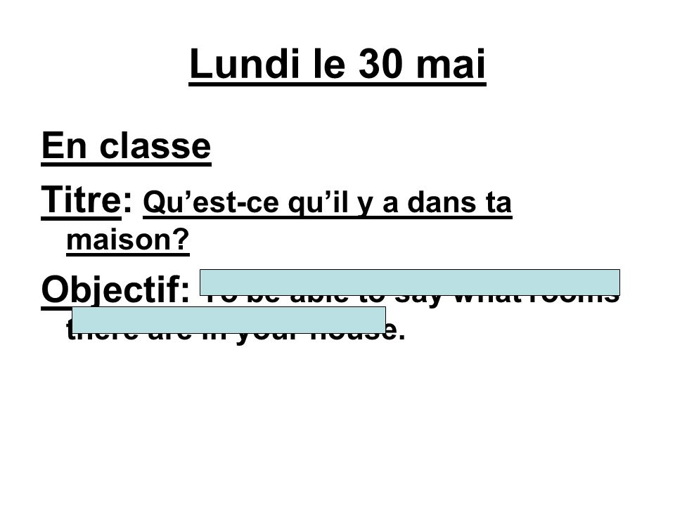 Lundi le 30 mai En classe Titre: Quest-ce quil y a dans ta maison.