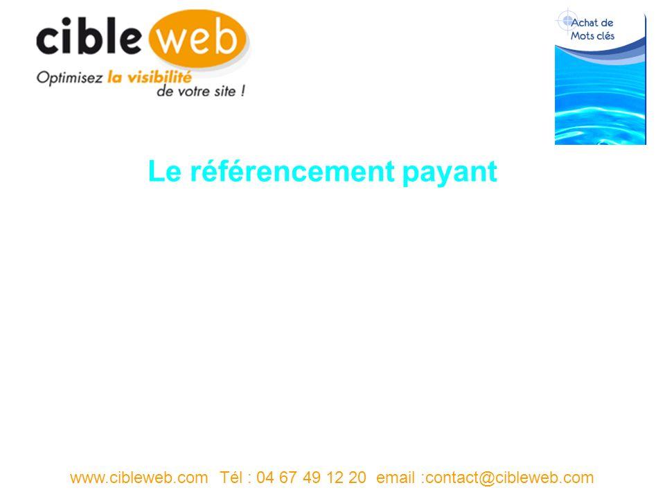 www.cibleweb.com Tél : 04 67 49 12 20 email :contact@cibleweb.com Le référencement payant