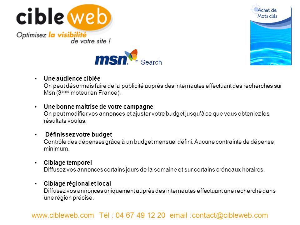 www.cibleweb.com Tél : 04 67 49 12 20 email :contact@cibleweb.com Une audience ciblée On peut désormais faire de la publicité auprès des internautes effectuant des recherches sur Msn (3 ème moteur en France).